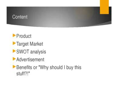 "Content Product Target Market SWOT analysis Advertisement Benefits or ""Why sh..."