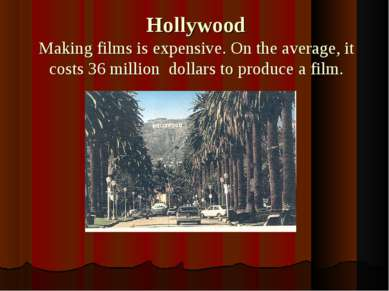 Hollywood Making films is expensive. On the average, it costs 36 million doll...