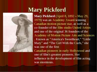 Mary Pickford Mary Pickford (April 8, 1892 – May 29, 1979) was an Academy Awa...