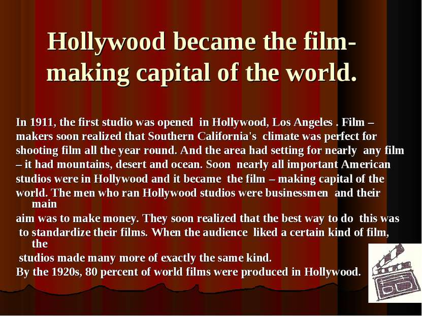 Hollywood became the film-making capital of the world. In 1911, the first stu...