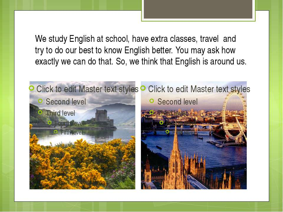 We study English at school, have extra classes, travel and try to do our best...