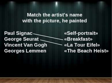 Match the artist's name with the picture, he painted Paul Signac George Seura...