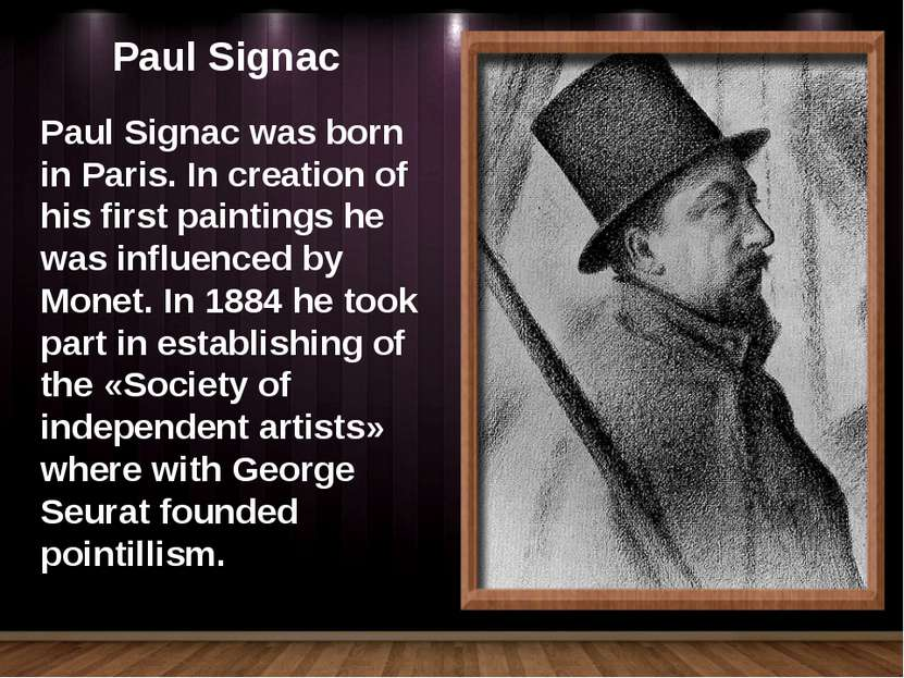 Paul Signac Paul Signac was born in Paris. In creation of his first paintings...