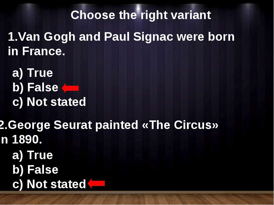Choose the right variant Van Gogh and Paul Signac were born in France. True F...