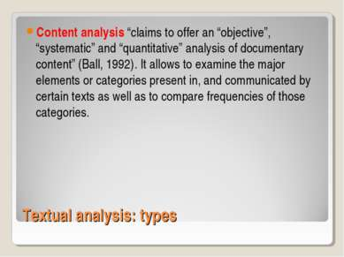 "Textual analysis: types Content analysis ""claims to offer an ""objective"", ""sy..."