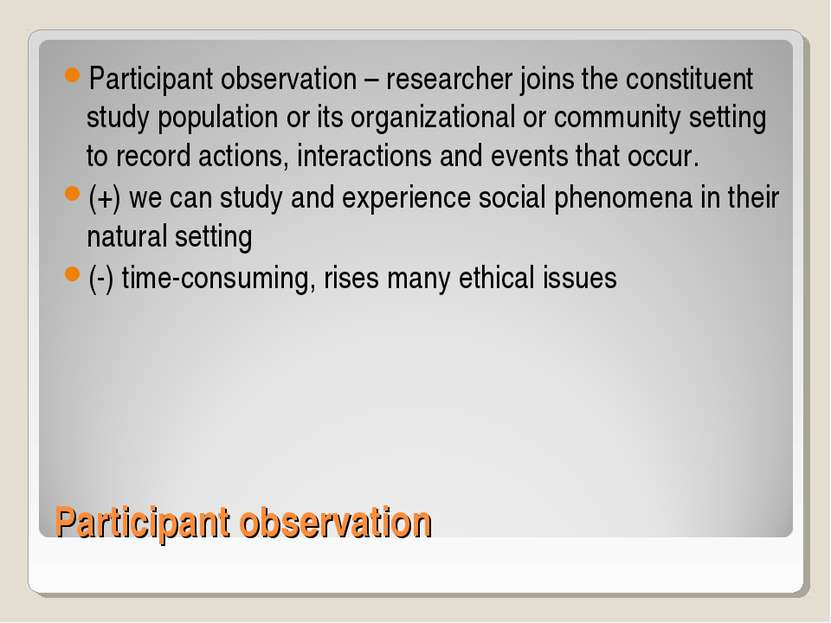 Participant observation Participant observation – researcher joins the consti...