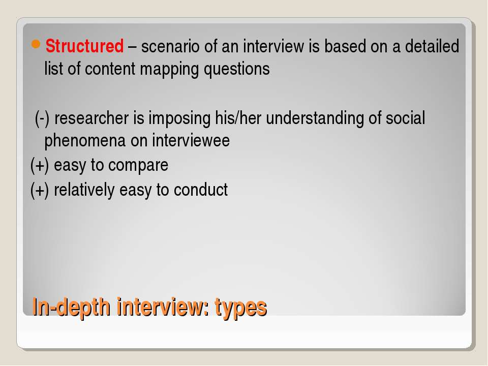 In-depth interview: types Structured – scenario of an interview is based on a...