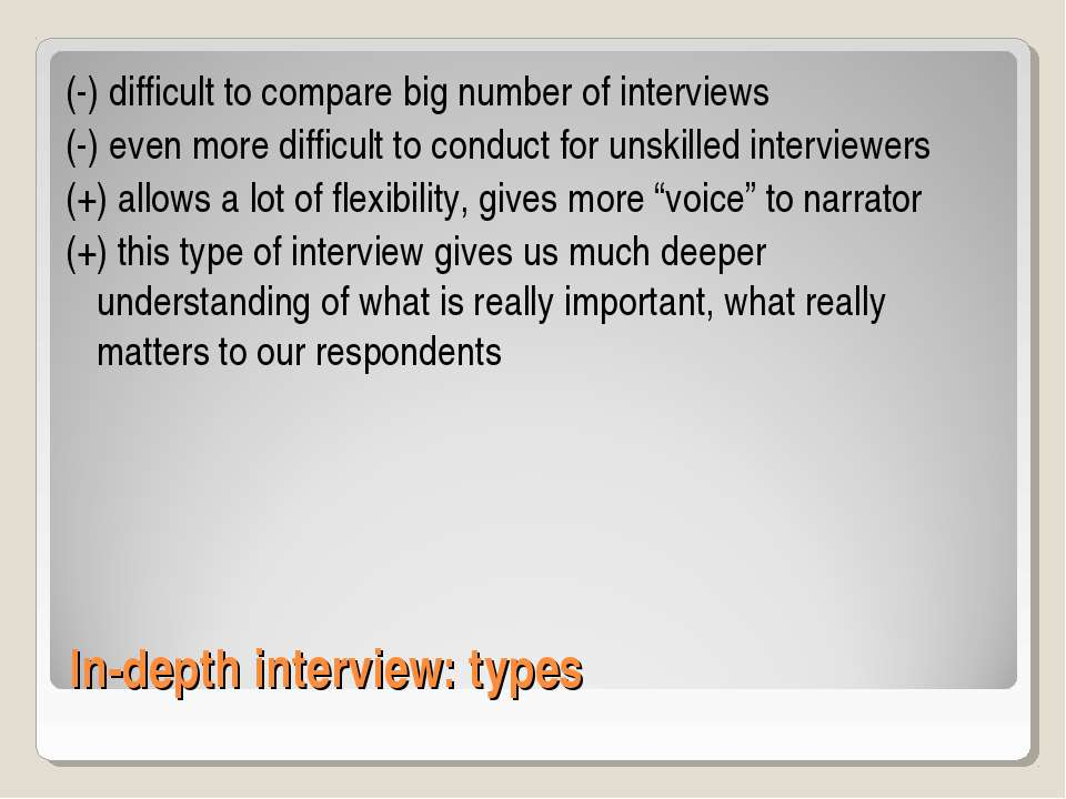 In-depth interview: types (-) difficult to compare big number of interviews (...
