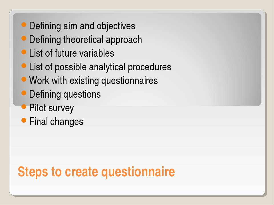 Steps to create questionnaire Defining aim and objectives Defining theoretica...
