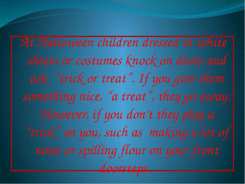 At Halloween children dressed in white sheets or costumes knock on doors and ...