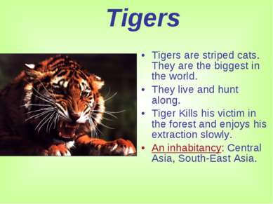 Tigers Tigers are striped cats. They are the biggest in the world. They live ...