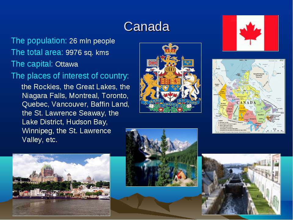 Canada The population: 26 mln people The total area: 9976 sq. kms The capital...