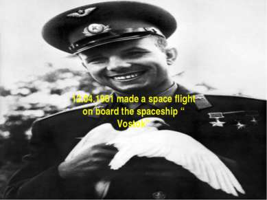 "12.04.1961 made a space flight on board the spaceship "" Vostok"""