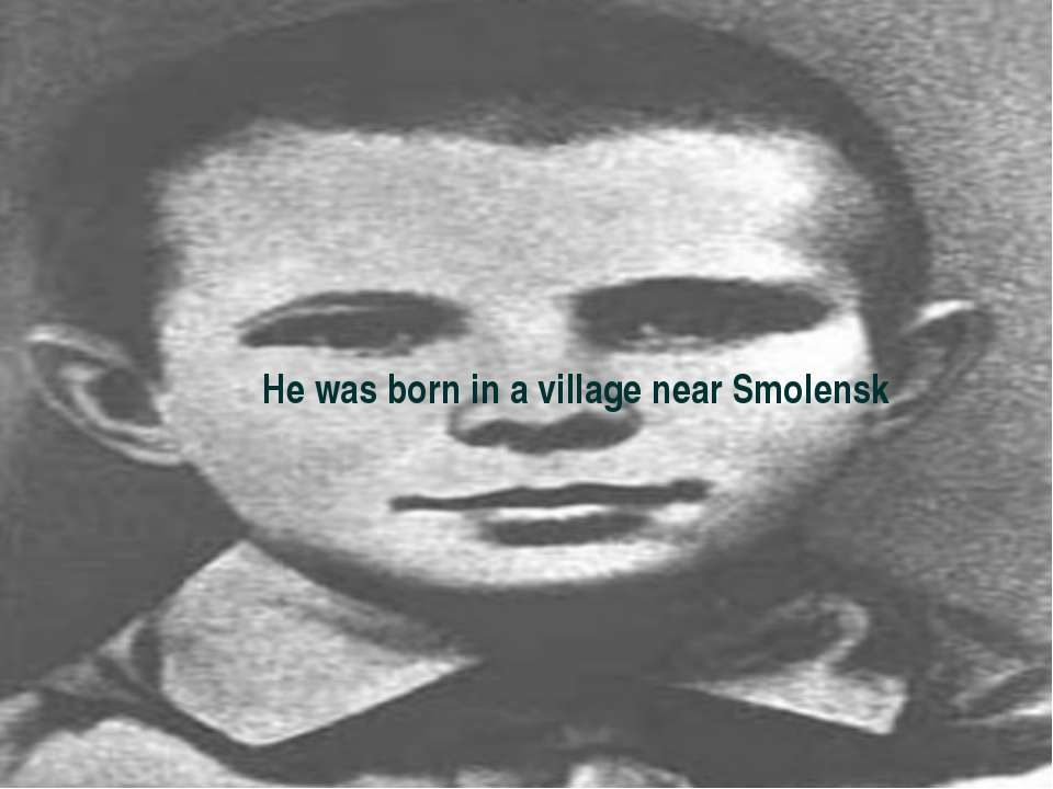 He was born in a village near Smolensk