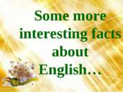 Some more interesting facts about English…