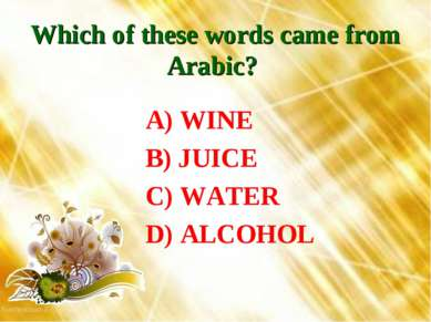 Which of these words came from Arabic? A) WINE B) JUICE C) WATER D) ALCOHOL