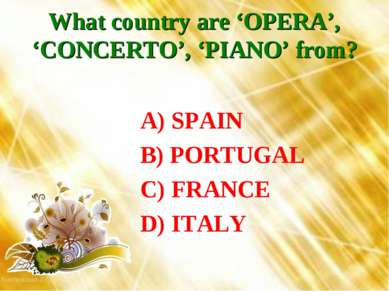 What country are 'OPERA', 'CONCERTO', 'PIANO' from? A) SPAIN B) PORTUGAL C) F...