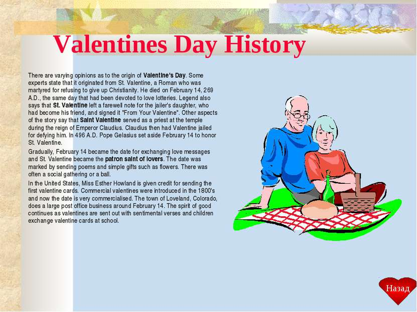 Valentines Day History There are varying opinions as to the origin of Valenti...