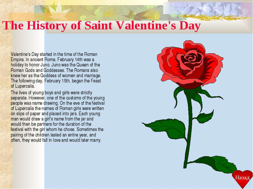 The History of Saint Valentine's Day Valentine's Day started in the time of t...