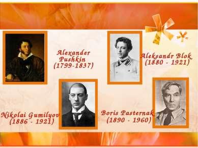 Aleksandr Blok (1880 - 1921) Boris Pasternak (1890 - 1960) Alexander Pushkin ...
