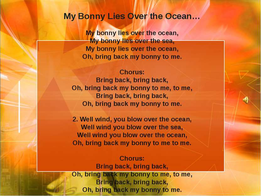 My Bonny Lies Over the Ocean… My bonny lies over the ocean, My bonny lies ove...