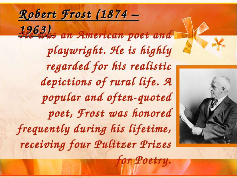 Robert Frost (1874 – 1963) He was an American poet and playwright. He is high...