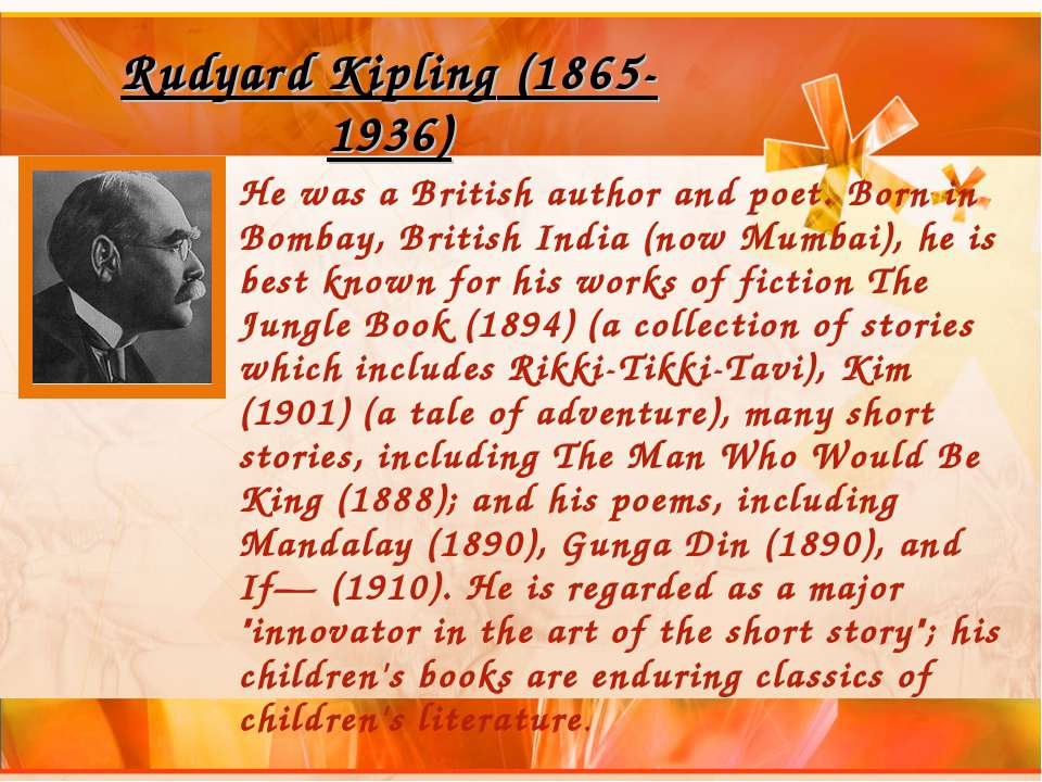 Rudyard Kipling (1865-1936) He was a British author and poet. Born in Bombay,...