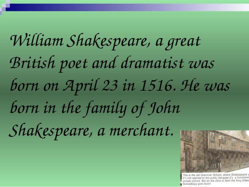 William Shakespeare, a great British poet and dramatist was born on April 23 ...