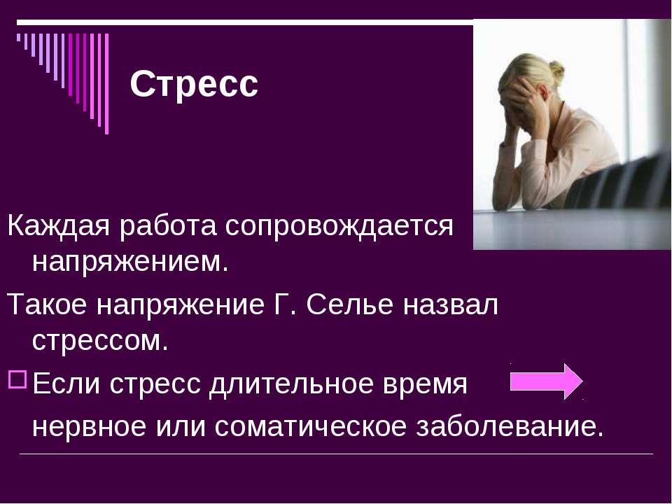 Стресс Каждая работа сопровождается напряжением. Такое напряжение Г. Селье на...