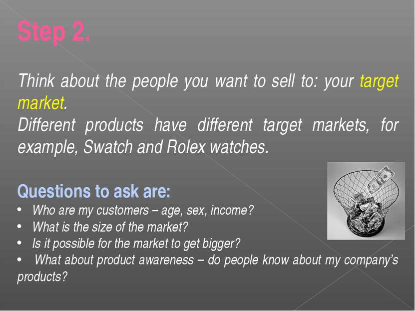 Step 2. Think about the people you want to sell to: your target market. Diffe...