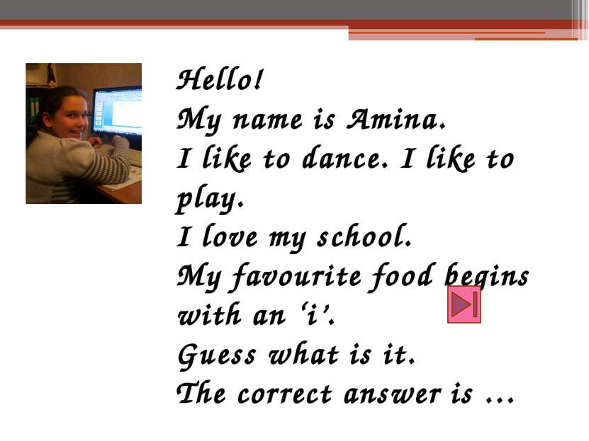 Hello! My name is Amina. I like to dance. I like to play. I love my school. M...