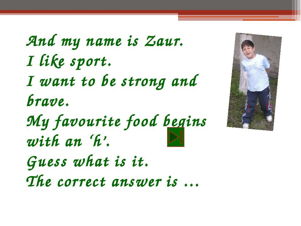 And my name is Zaur. I like sport. I want to be strong and brave. My favourit...