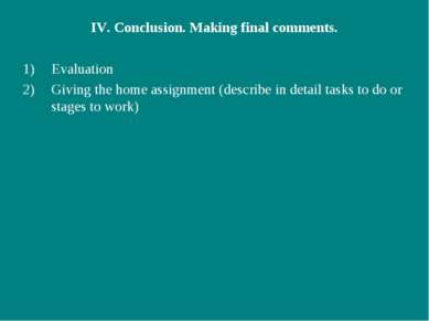 IV. Conclusion. Making final comments. Evaluation Giving the home assignment ...