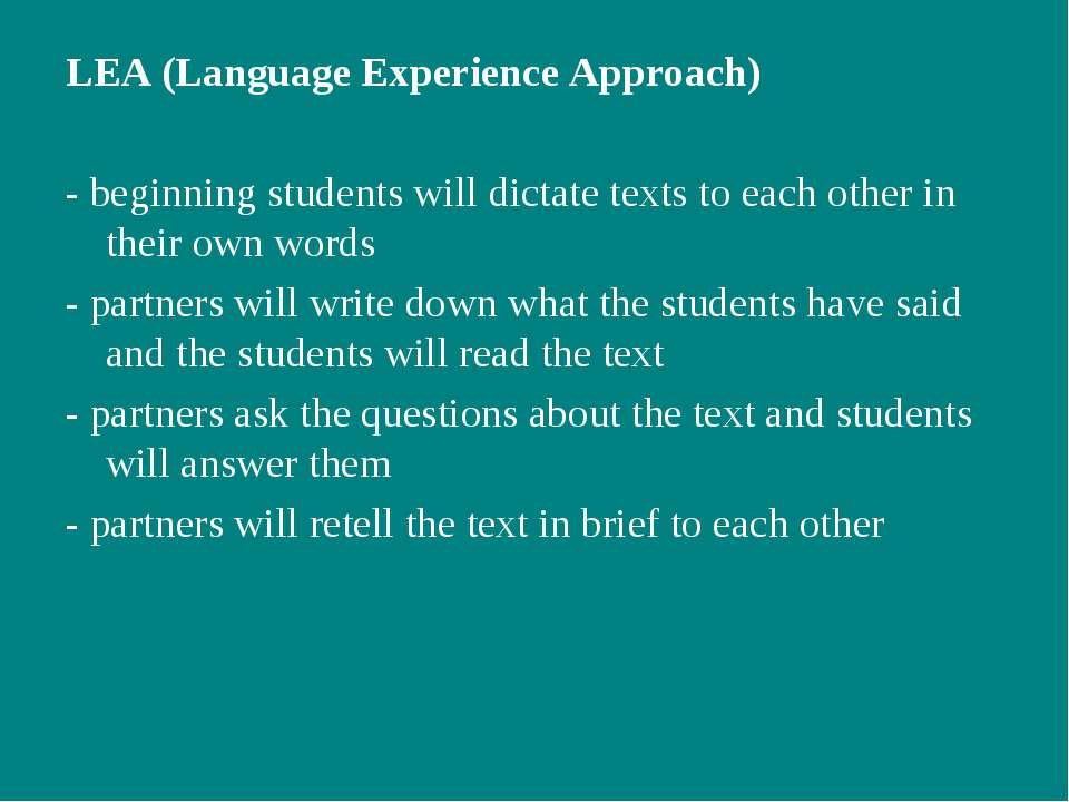 LEA (Language Experience Approach) - beginning students will dictate texts to...