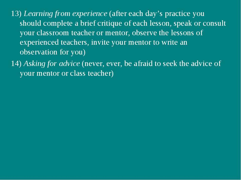 13) Learning from experience (after each day's practice you should complete a...
