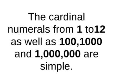 The cardinal numerals from 1 to12 as well as 100,1000 and 1,000,000 are simple.