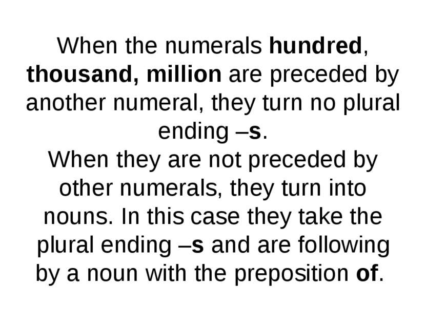 When the numerals hundred, thousand, million are preceded by another numeral,...