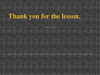Thank you for the lesson. See you later