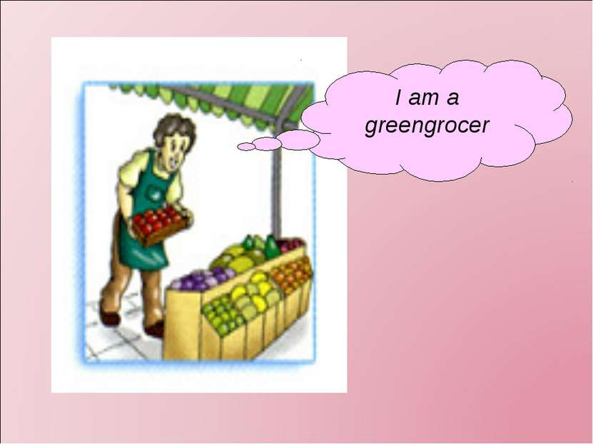 I am a greengrocer