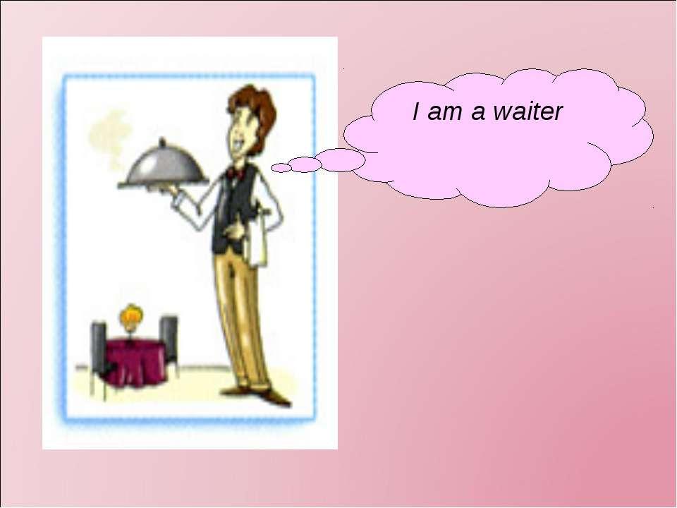 I am a waiter