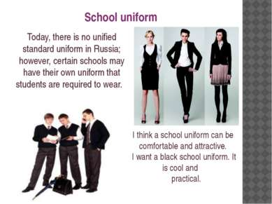 Today, there is no unified standard uniform in Russia; however, certain schoo...