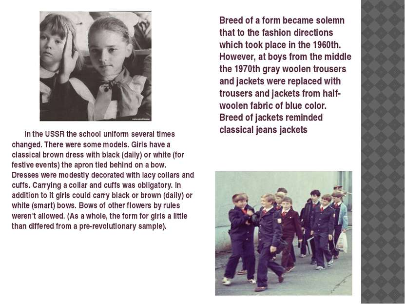 In the USSR the school uniform several times changed. There were some models....