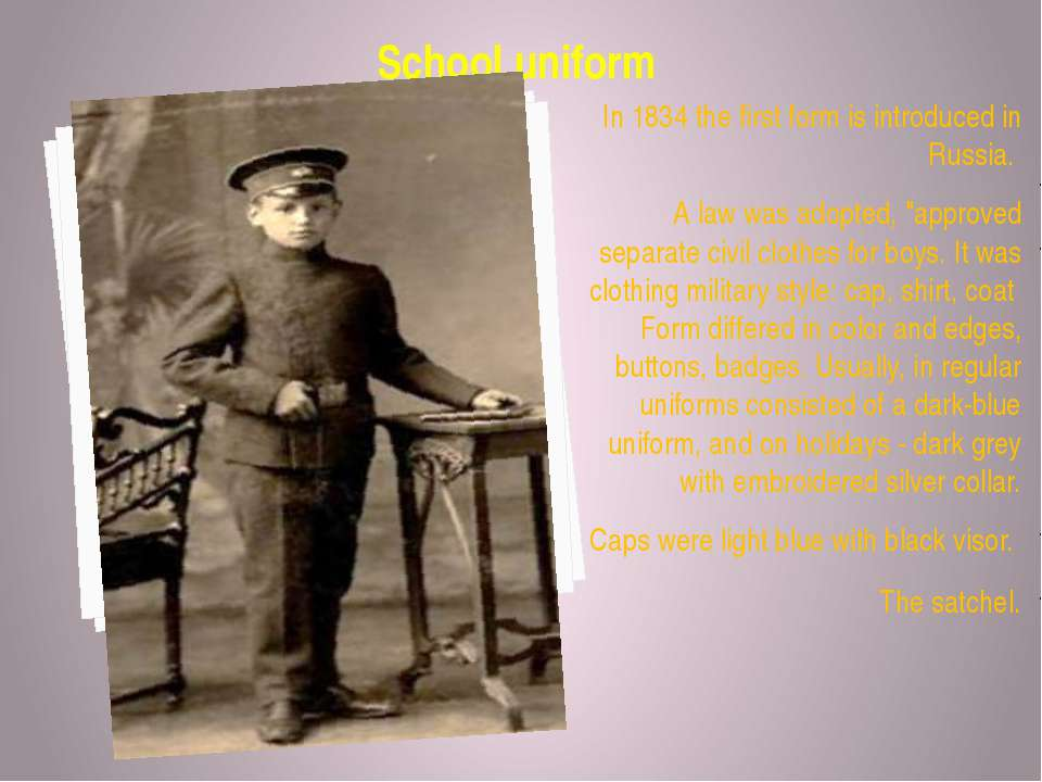 School uniform In 1834 the first form is introduced in Russia. A law was adop...