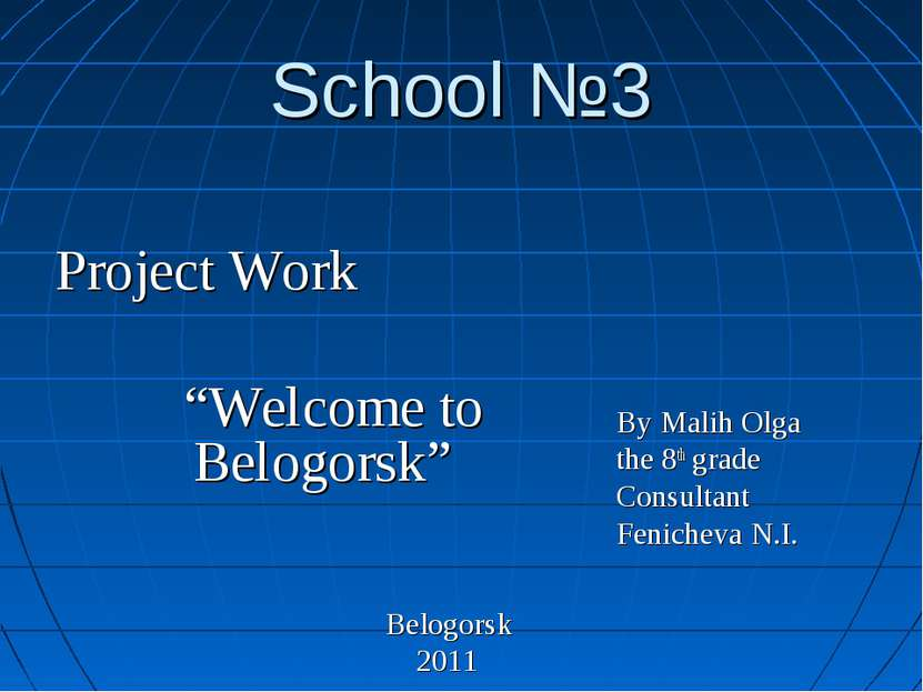 "School №3 Project Work ""Welcome to Belogorsk"" Belogorsk 2011 By Malih Olga th..."