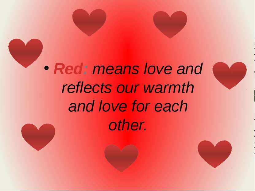 Red: means love and reflects our warmth and love for each other.