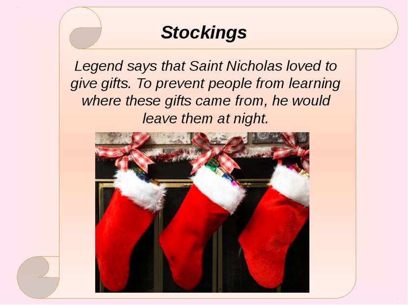 Stockings Legend says that Saint Nicholas loved to give gifts. To prevent peo...