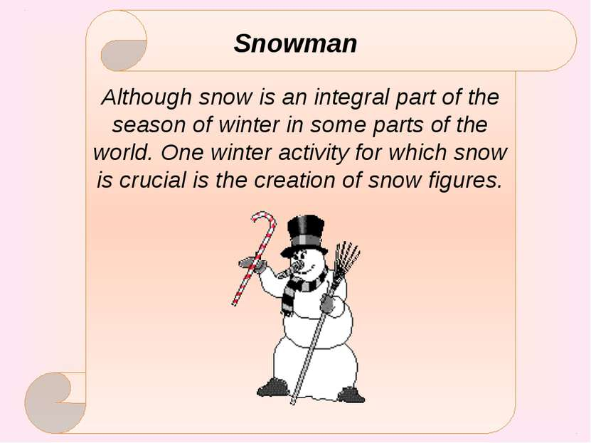 Snowman Although snow is an integral part of the season of winter in some par...