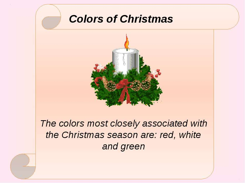 Colors of Christmas The colors most closely associated with the Christmas sea...