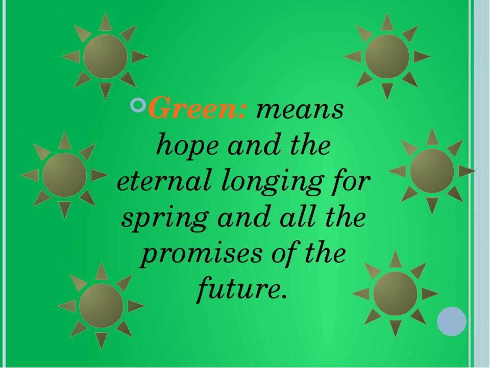 Green: means hope and the eternal longing for spring and all the promises of ...