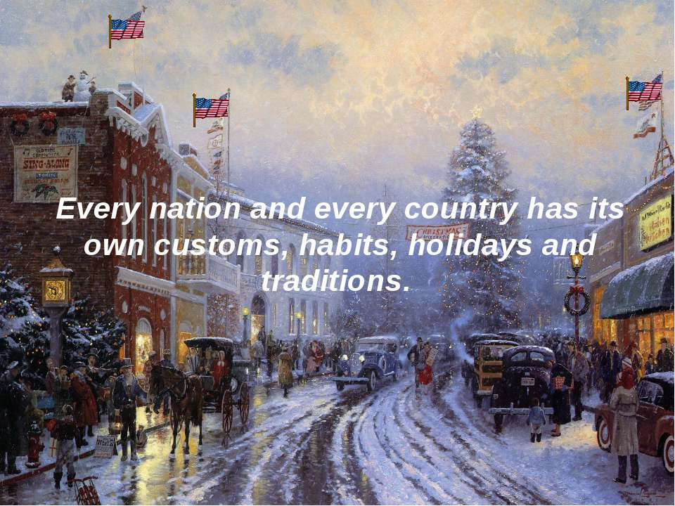 Every nation and every country has its own customs, habits, holidays and trad...